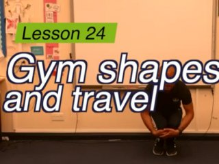 Lesson 24 - Gym shapes and travel